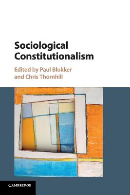 Sociological Constitutionalism - Blokker, Paul (Editor), and Thornhill, Chris, Dr. (Editor)