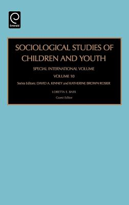 Sociological Studies of Children and Youth: Special International Volume - Bass, Loretta E (Editor), and Kinney, David A (Editor), and Rosier, Katherine Brown (Editor)