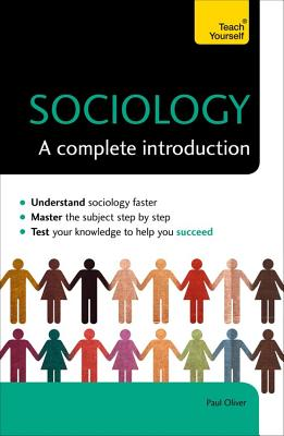 Sociology: A Complete Introduction: Teach Yourself - Oliver, Paul