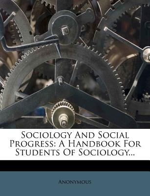 Sociology and Social Progress: A Handbook for Students of Sociology - Anonymous