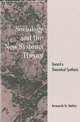 Sociology and the New Systems Theory: Toward a Theoretical Synthesis - Bailey, Kenneth D.