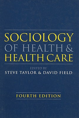 Sociology of Health and Health Care - Taylor, Steve (Editor), and Field, David, Dr. (Editor)