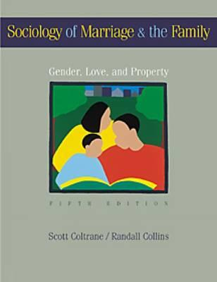 Sociology of Marriage and the Family: Gender, Love, and Property - Coltrane, Scott L, and Collins, Randall