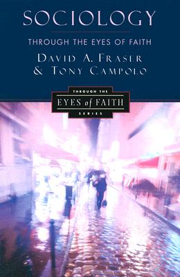 Sociology Through the Eyes of Faith - Fraser, David A