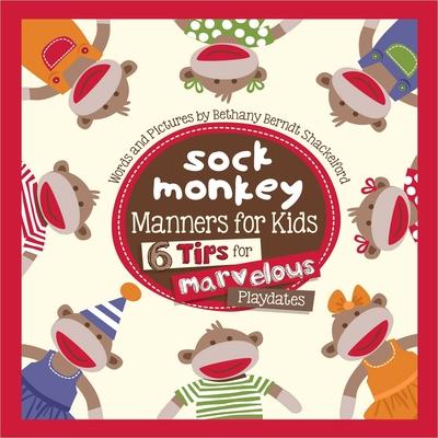 Sock Monkey Manners for Kids: 6 Tips for Marvelous Playdates - Shackelford, Bethany