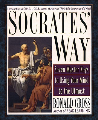 Socrates' Way: Seven Keys to Using Your Mind to the Utmost - Gross, Ronald