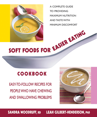 Soft Foods for Easier Eating Cookbook: Easy-To-Follow Recipes for People Who Have Chewing and Swallowing Problems - Woodruff, Sandra, R.d., and Gilbert-Henderson, Leah