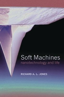 Soft Machines: Nanotechnology and Life - Jones, Richard a L