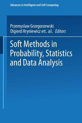 Soft Methods in Probability, Statistics and Data Analysis - Grzegorzewski, Przemyslaw (Editor), and Hryniewicz, Olgierd (Editor), and Gil, Maria A (Editor)
