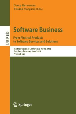 Software Business. from Physical Products to Software Services and Solutions: 4th International Conference, Icsob 2013, Potsdam, Germany, June 11-14, 2013, Proceedings - Herzwurm, Georg (Editor), and Tiziana, Margaria (Editor)