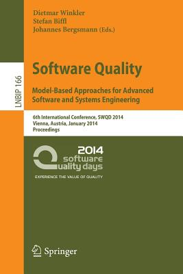 Software Quality. Model-Based Approaches for Advanced Software and Systems Engineering: 6th International Conference, Swqd 2014, Vienna, Austria, January 14-16, 2014, Proceedings - Winkler, Dietmar (Editor)