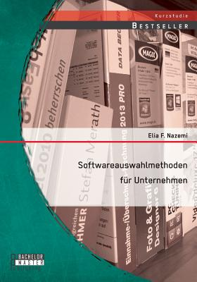 Softwareauswahlmethoden Fur Unternehmen - Nazemi, Elia F