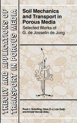 Soil Mechanics and Transport in Porous Media: Selected Works of G. de Josselin de Jong - Schotting, Ruud J (Editor)