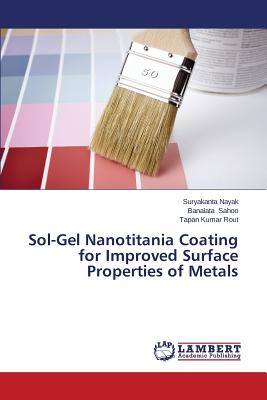 Sol-Gel Nanotitania Coating for Improved Surface Properties of Metals - Nayak Suryakanta, and Sahoo Banalata, and Rout Tapan Kumar
