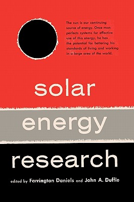 Solar Energy Research - Daniels, Farrington (Editor), and Duffie, John A (Editor), and Sloan, Sam (Foreword by)