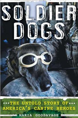 Soldier Dogs: The Untold Story of America's Canine Heroes - Goodavage, Maria