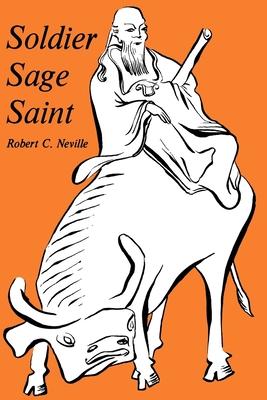 Soldier, Sage, Saint - Neville, Robert C