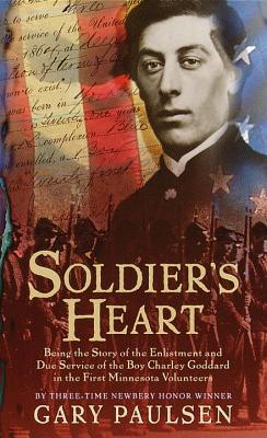 Soldier's Heart: Being the Story of the Enlistment and Due Service of the Boy Charley Goddard in the First Minnesota Volunteers - Paulsen, Gary
