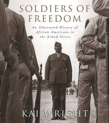 Soldiers of Freedom: An Illustrated History of African Americans in the Armed Forces - Wright, Kai