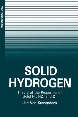 Solid Hydrogen: Theory of the Properties of Solid H2, HD, and D2 - Kranendonk, Jan