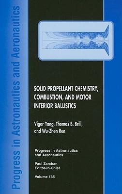 Solid Propellant Chemistry, Combustion, and Motor Interior Ballistics - Yang, Vigor (Editor), and Brill, Thomas B (Editor), and Ren, Wu-Zhen (Editor)