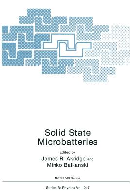 Solid State Microbatteries - Akridge, James R (Editor), and Balkanski, M (Editor)