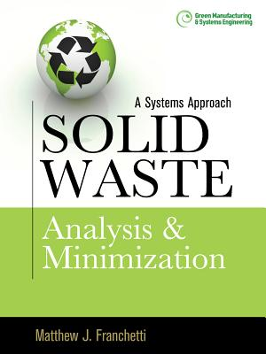 Solid Waste Analysis and Minimization: A Systems Approach - Franchetti, Matthew J