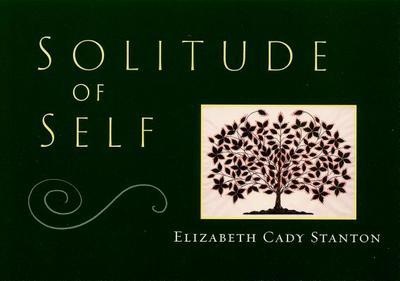 Solitude of Self - Stanton, Elizabeth Cady