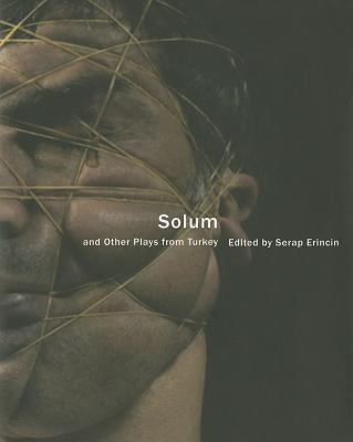 Solum: And Other Plays from Turkey - Erincin, Serap (Editor)