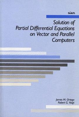 Solution of Partial Differential Equations on Vector and Parallel Computers - Ortega, James M, and Voigt, Robert G