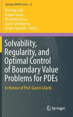 Solvability, Regularity, and Optimal Control of Boundary Value Problems for Pdes: In Honour of Prof. Gianni Gilardi - Colli, Pierluigi (Editor), and Favini, Angelo (Editor), and Rocca, Elisabetta (Editor)