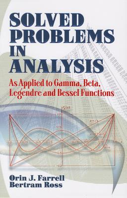 Solved Problems in Analysis: As Applied to Gamma, Beta, Legendre and Bessel Functions - Farrell, Orin J, and Ross, Bertram