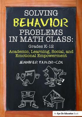 Solving Behavior Problems in Math Class: Academic, Learning, Social, and Emotional Empowerment, Grades K-12 - Taylor-Cox, Jennifer
