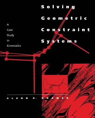 Solving Geometric Constraint Systems: A Case Study in Kinematics - Kramer, Glenn A