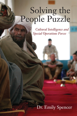 Solving the People Puzzle: Cultural Intelligence and Special Operations Forces - Spencer, Emily, Dr.