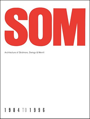 SOM: Architecture of Skidmore, Owings & Merrill, 1984-1996 - Mertins, Detlef (Introduction by)