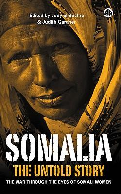 Somalia--The Untold Story: The War Through the Eyes of Somali Women - Gardner, Judith (Editor)