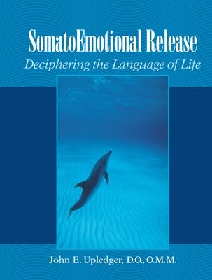 Somatoemotional Release: Deciphering the Language of Life - Upledger, John E, and Grossinger, Richard (Foreword by)
