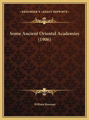 Some Ancient Oriental Academies (1906) - Rosenau, William