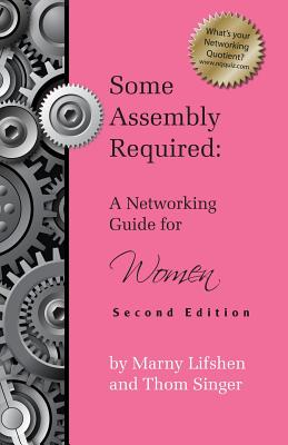 Some Assembly Required: A Networking Guide for Women - Second Edition - Lifshen, Marny, and Singer, Thom