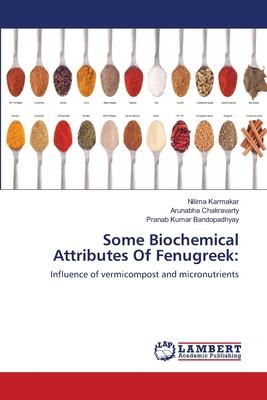 Some Biochemical Attributes of Fenugreek - Karmakar, Nilima, and Chakravarty, Arunabha, and Bandopadhyay, Pranab Kumar