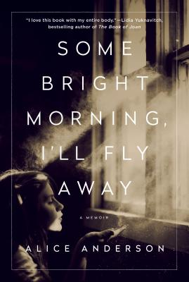 Some Bright Morning, I'll Fly Away: A Memoir - Anderson, Alice