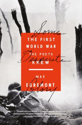 Some Desperate Glory: The First World War the Poets Knew - Egremont, Max