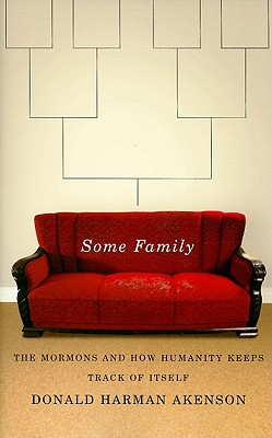 Some Family: The Mormons and How Humanity Keeps Track of Itself - Akenson, Donald Harman