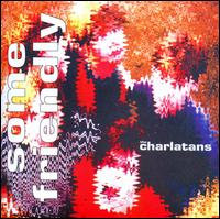Some Friendly - Charlatans UK