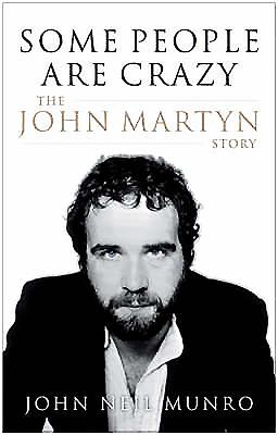 Some People are Crazy: The John Martyn Story - Munro, John Neil