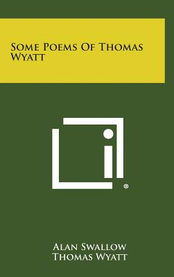 Some Poems of Thomas Wyatt - Swallow, Alan (Editor)