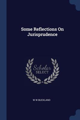 Some Reflections on Jurisprudence - Buckland, W W