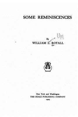 Some Reminiscences - Royall, William L