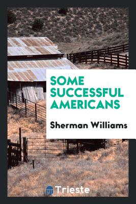 Some Successful Americans - Williams, Sherman